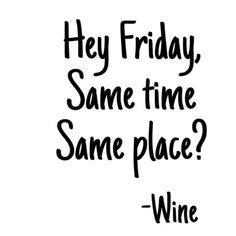 Wine not!!! Love my wine! Love it even more when it's free!!