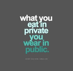 What you eat in private, you wear in public. - Picture only, bad link.