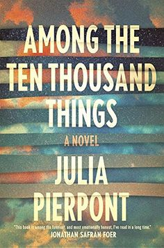 Among the Ten Thousand Things: A Novel - Julia Pierpont. Shopswell | Shopping smarter together.™