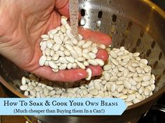 How to Soak and Cook Your Own Beans- saves you about 40% compared to the cost of canned beans and it's healthier!