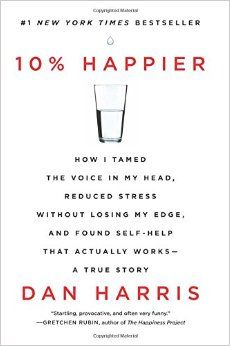 Happier: How I Tamed the Voice in My Head, Reduced Stress Without Losing My Edge, and Found Self-Help That Actually Works--A True Story by Dan Harris. Hilarious tale about how mindfulness helped helped him and his career. Good Books, Books To Read, My Books, Story Books, Reading Lists, Book Lists, Reading Time, Reading Room, The Voice