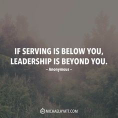 """""""If serving is below you, leadership is beyond you."""" -Anonymous Leadership quotes, life quotes, wisdom for business owners and creative entrepreneurs Life Quotes Love, Work Quotes, Great Quotes, Quotes To Live By, Me Quotes, Motivational Quotes, Inspiring Quotes, Inspirational Quotes For Work, Honor Quotes"""
