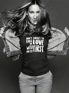 GIRLBOSS ICON: Don't foreget to fall in love with yourself first // Sarah Jessica Parker wearing a feminist t shirt