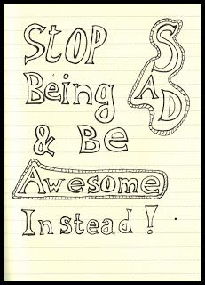 365 Days in Scribbles: stop being sad and be awesome instead