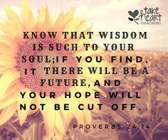 Wisdom leads to hope         How is your soul?  Are you in need of wisdom?  I find wisdom when I take the time to get alone with Lord and really listen.  I read the Word daily but I don't always remember to take the time to listen.  James 1:5 reminds us that God has wisdom for those who lack it when we ask for it.