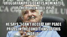 Mujica Has My Respect. Mis respetos. Mi héroe!