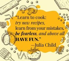 """Julia Child quote """"Learn to cook: try new recipes, learn from your mistakes, be fearless, and above all have fun. Learning From Mistakes Quotes, Learn From Your Mistakes, Indian Foods, Indian Food Recipes, New Recipes, Julia Child Quotes, Mistake Quotes, New Cookbooks, Learn To Cook"""