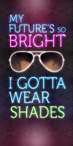 Wear your sunglasses & think (The Future's So Bright, I Gotta Wear Vision Quotes, Optometry Office, Eye Quotes, Work Quotes, Funny Quotes, Neon Words, Shady Lady, Decir No, Summer Vibes