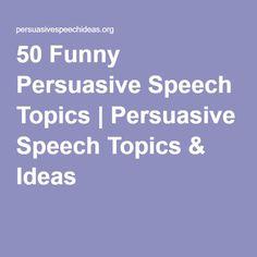 50 Funny Persuasive Speech Topics | Persuasive Speech Topics & Ideas