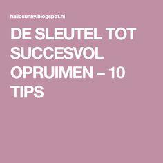 DE SLEUTEL TOT SUCCESVOL OPRUIMEN – 10 TIPS
