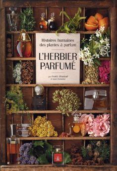 L'herbier parfumé : Histoires humaines des plantes à parfum de Freddy Ghozland http://www.amazon.fr/dp/2915810605/ref=cm_sw_r_pi_dp_fMzWwb1PD8DKG