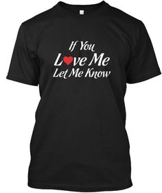If You Love Me Let Me Know T Shirt Black T-Shirt Front