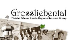 Grossliebental District Odessa Russia Regional Interest Group, brining people together to research and preserve the history, culture, and heritage of German Russians from the Grossliebental District of Odessa, Russia.