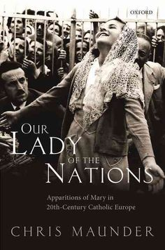 Our Lady of the Nations: Apparitions of Mary in Twentieth-Century Catholic Europe