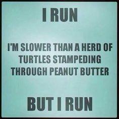I run..... Slow