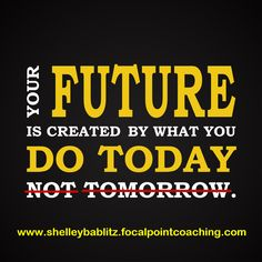 Your future is created by what you do today (not tomorrow!). #Inspirations