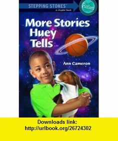 More Stories Huey Tells (Stepping Stone,  paper) (9780679883630) Ann Cameron, Lis Toft , ISBN-10: 0679883630  , ISBN-13: 978-0679883630 ,  , tutorials , pdf , ebook , torrent , downloads , rapidshare , filesonic , hotfile , megaupload , fileserve