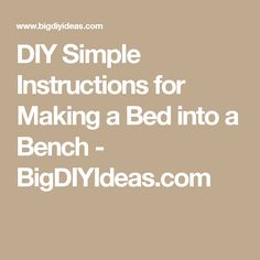 DIY Simple Instructions for Making a Bed into a Bench - BigDIYIdeas.com
