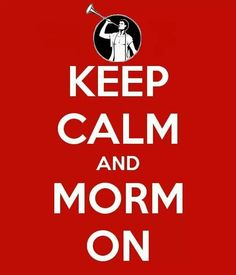 Keep calm and Morm on