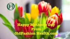 Happy Mother's Day From Oldfashion Health.com