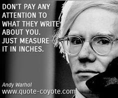 Andy Warhol quotes - handpicked collection from Quote Coyote, the ultimate source for funny, inspiring quotes, and quotes about life, love and more. Andy Warhol Quotes, Writing About Yourself, Artist Quotes, Inspirational Posters, Design Quotes, Wall Prints, Great Artists, Life Quotes, Funny