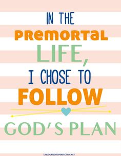 January 2017 Week 3  LDS Sharing Time ideas IN THE PREMORTAL LIFE I CHOSE TO FOLLOW GODS PLAN.jpg