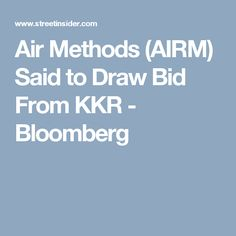 Air Methods (AIRM) Said to Draw Bid From KKR - Bloomberg