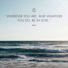 """Wherever you are, and whatever you do, be in love."" ― Rumi #quote #thehouseofyoga"