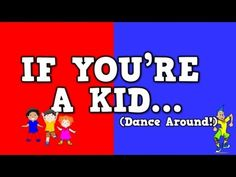If You're a Kid (Dance Around!)     (song for kids about following directions)  My kids LOVE this one!