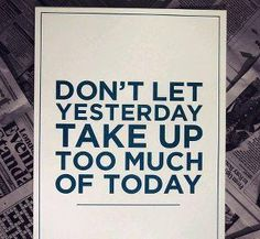 Remember the past so we don't repeat our mistakes. Don't dwell on them. Get up and move on from there.