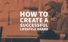 How to Create a Successful Lifestyle Brand