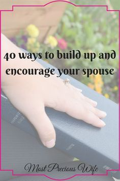 40 ways to build up and encourage your spouse. Marriage, encourage, inspire, motivate, faith, believe, love. | encouragement | inspirational | relationships |