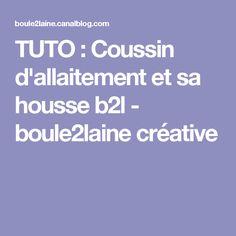 TUTO : Coussin d'allaitement et sa housse b2l - boule2laine créative