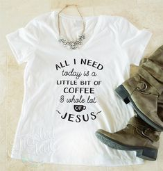 All I need today is a little bit of coffee and a whole lot of Jesus | Faith Based T-shirts | Jane