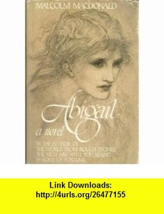 Abigail The Life and Loves of a Victorian Girl (9780394504926) Malcolm MacDonald , ISBN-10: 0394504925  , ISBN-13: 978-0394504926 ,  , tutorials , pdf , ebook , torrent , downloads , rapidshare , filesonic , hotfile , megaupload , fileserve