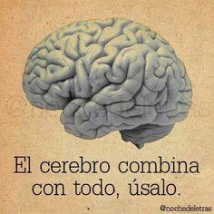 El cerebro combina con todo, úsalo.*