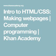 Intro to HTML/CSS: Making webpages | Computer programming | Khan Academy