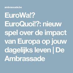 EuroWa!? EuroQuoi!?: nieuw spel over de impact van Europa op jouw dagelijks leven | De Ambrassade