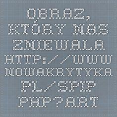 Obraz, który nas zniewala  http://www.nowakrytyka.pl/spip.php?article614#nb2