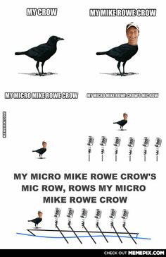 Mike Rowe Crow- hahaha