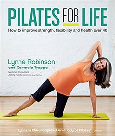 The Paperback of the Pilates for Life: How to Improve Strength, Flexibility and Health Over 40 by Lynne Robinson, Carmela Trappa, Dr Jenny Hawke Bodybuilding, Effective Teaching, Hip Replacement, Over 40, Pilates Workout, Yoga Workouts, Keep Fit, Yoga Fitness, Flexibility