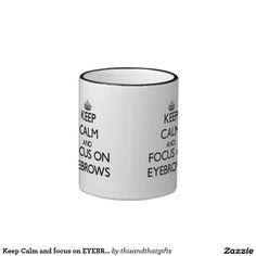 Keep Calm and focus on EYEBROWS Ringer Coffee Mug