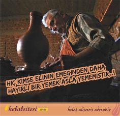 """Peygamber Efendimiz Hz. Muhammed (SAV) Buyurmuşlardır ki:  """"Hiç kimse elinin emeğinden daha hayırlı bir yemek asla yememiştir.   Allah'ın peygamberi Davud (a.s) da kendi eliyle kazandığını yerdi."""" (Buhari. Tecrid-i sarih: 967)  Hayırlı ve bereketli haftalar dileriz.  www.helalsitesi.com"""