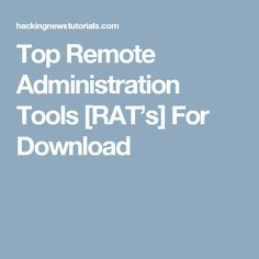 Top Remote Administration Tools [RAT's] For Download
