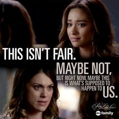 """This isn't fair."" - Emily ""Maybe not, but right now, maybe this is what's supposed to happen to us."" - Paige 