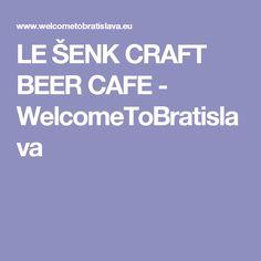 LE ŠENK CRAFT BEER CAFE - WelcomeToBratislava