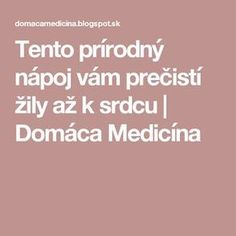 Tento prírodný nápoj vám prečistí žily až k srdcu | Domáca Medicína Nordic Interior, Atkins Diet, Natural Medicine, Organic Beauty, Cholesterol, Health Fitness, Eat, Healthy, Recipes