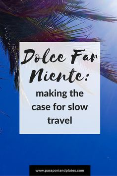Dolce far niente, or the pleasure of doing nothing, can be applied to travel as well. Click to read why it's important to travel slower and deeper! | http://passportandplates.com