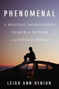 Summer reading list Phenomenal: A Hesitant Adventurer's Search for Wonder in the Natural World by Leigh Ann Henion I Love Books, Good Books, Books To Read, Leigh Ann, Spring Books, Burn It Down, Thing 1, Penguin Books, Natural Phenomena