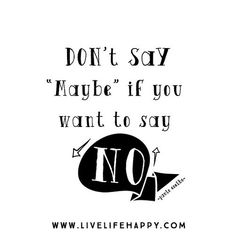 "Don't say ""maybe"" if you want to say ""no"". -Paulo Coelho"